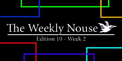 The Weekly Nouse Edition 10